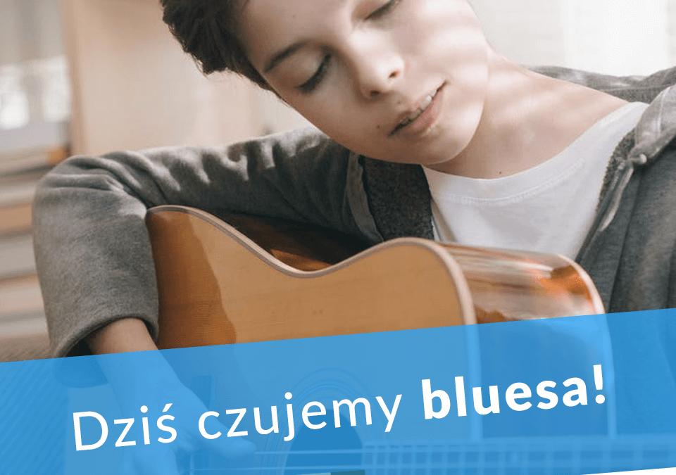 Dziś czujemy bluesa!